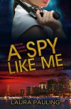 A Spy Like Me - Laura Pauling