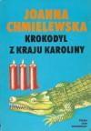 Krokodyl z kraju Karoliny - Joanna Chmielewska