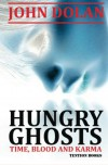 Hungry Ghosts (Time, Blood and Karma, Book Two) - John Dolan