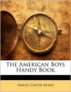 The American Boys Handy Book - Daniel Carter Beard