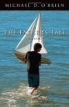 The Father's Tale: A Novel - Michael D. O'Brien