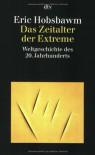 Das Zeitalter der Extreme. Weltgeschichte des 20. Jahrhunderts - Eric J. Hobsbawm