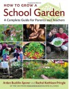 How to Grow a School Garden: A Complete Guide for Parents and Teachers - Arden Bucklin-Sporer, Rachel Pringle