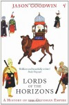 Lords of the Horizons: A History of the Ottoman Empire - Jason Goodwin