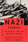 Nazi Terror: The Gestapo, Jews, and Ordinary Germans - Eric A. Johnson