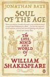 Soul of the Age: The Life, Mind and World of William Shakespeare - Jonathan Bate