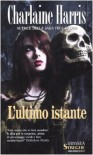 L'ultimo istante - Charlaine Harris