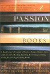 A Passion for Books: A Book Lover's Treasury of Stories, Essays, Humor, Love and Lists on Collecting, Reading, Borrowing, Lending, Caring for, and Appreciating Books - Rob Kaplan, Harold Rabinowitz