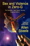 """Sex and Violence in Zero-G: The Complete """"Near Space"""" Stories, Expanded Edition - Allen Steele"""
