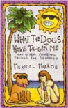 What the Dogs Have Taught Me - Merrill Markoe