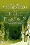 Der Fluch der Pharaonen: Moderne Wissenschaft enträtselt einen jahrhundertealten Mythos: Moderne Wissenschaft enträtselt einen jahrtausendealten Mythos - Philipp Vandenberg