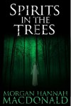Spirits in the Trees - Morgan Hannah MacDonald