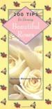 200 Tips for Growing Beautiful Roses - Barbara Ashmun