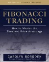 Fibonacci Trading: How to Master the Time and Price Advantage - Carolyn Boroden