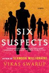 Six Suspects: A Novel - Vikas Swarup