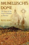 Brunelleschi's Dome: The Story of the Great Cathedral in Florence - Ross King