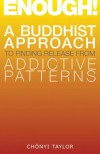 Enough!: A Buddhist Approach To Finding Release From Addictive Patterns - Chonyi Taylor
