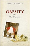 Obesity: The Biography - Sander L. Gilman