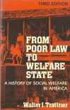 From Poor Law to Welfare State: A History of Social Welfare in America - Walter I. Trattner