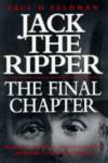 Jack the Ripper, the Final Chapter - Paul H. Feldman, Shirley Harrison