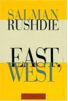 East, West: Stories - Salman Rushdie