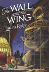 The Wall and the Wing - Laura Ruby