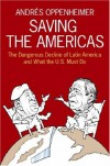 Saving the Americas: The Dangerous Decline of Latin America and What The U.S. Must Do - Andrés Oppenheimer