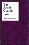 The Art of Courtly Love (Records of Civilization) - Andreas Capellanus