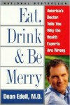 Eat, Drink, & Be Merry: America's Doctor Tells You Why the Health Experts Are Wrong - Dean Edell, David Schrieberg