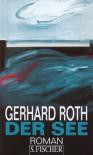 Der See: Roman - Gerhard Roth