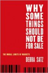 Why Some Things Should Not Be for Sale: The Moral Limits of Markets (Oxford Political Philosophy) - Debra Satz