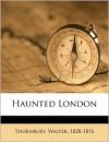 Haunted London - Thornbury Walter 1828-1876