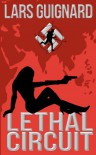 Lethal Circuit (A Michael Chase Spy Thriller #1) - Lars Guignard