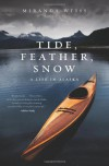 Tide, Feather, Snow: A Life in Alaska - Miranda Weiss