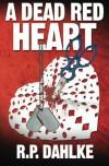 A Dead Red Heart - R.P. Dahlke