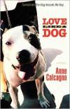 Love Like a Dog - Anne Calcagno