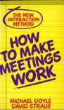 How To Make Meetings Work - david straus michael doyle