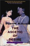 The Ascetic of Desire: A Novel of the Kama Sutra - Sudhir Kakar