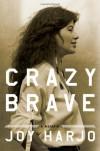 Crazy Brave: A Memoir - Joy Harjo