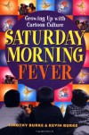 Saturday Morning Fever: Growing up with Cartoon Culture - Timothy Burke;Kevin Burke