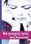 Nie przegrać życia - Anna Bojanowska