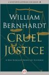 Cruel Justice: A Ben Kincaid Novel of Suspense (Book Five) - William Bernhardt