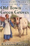Old Town in the Green Groves: Laura Ingalls Wilder's Lost Little House Years - Cynthia Rylant, Jim LaMarche