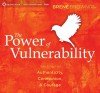 The Power of Vulnerability: Teachings on Authenticity, Connection, & Courage - Brené Brown