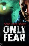 Only Fear  - Anne Marie Becker
