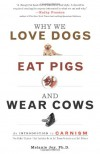 Why We Love Dogs, Eat Pigs, And Wear Cows: An Introduction to Carnism - Melanie Joy