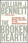 The Broken Hearth: Reversing the Moral Collapse of the American Family - William J. Bennett