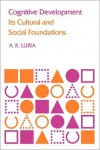 Cognitive Development: Its Cultural and Social Foundations - Alexander R. Luria