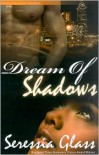 Dream of Shadows - Seressia Glass