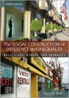 The Social Construction of Difference and Inequality: Race, Class, Gender and Sexuality - Tracy E. Ore